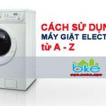 Cách Sử Dụng Máy Giặt Electrolux Từ A Cho Đến Z An Toàn